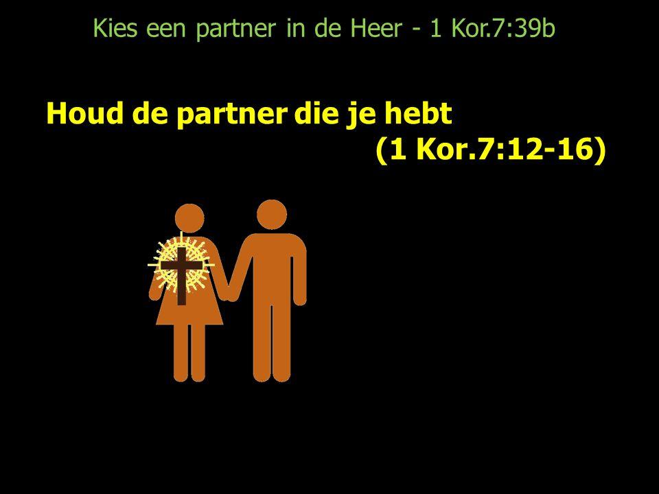 Kies een partner in de Heer - 1 Kor.7:39b Houd de partner die je hebt (1 Kor.7:12-16)