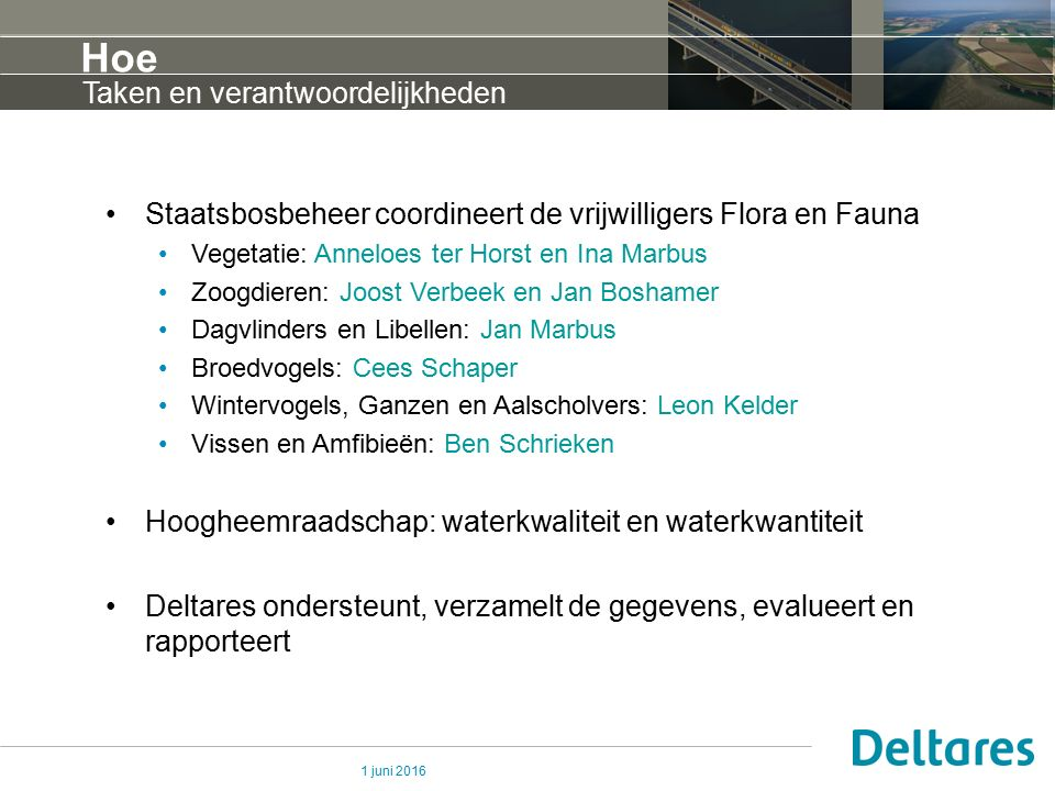 1 juni 2016 Hoe Staatsbosbeheer coordineert de vrijwilligers Flora en Fauna Vegetatie: Anneloes ter Horst en Ina Marbus Zoogdieren: Joost Verbeek en J