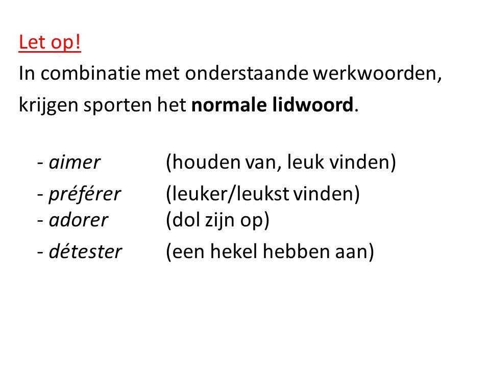 Let op! In combinatie met onderstaande werkwoorden, krijgen sporten het normale lidwoord. - aimer(houden van, leuk vinden) - préférer (leuker/leukst v