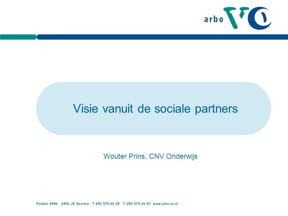 Visie vanuit de sociale partners Wouter Prins, CNV Onderwijs