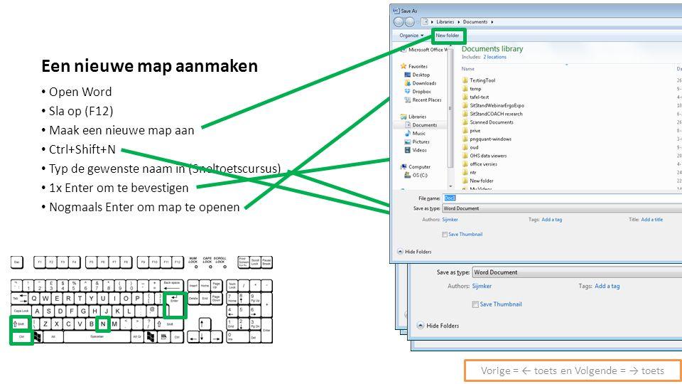Een nieuwe map aanmaken Open Word Sla op (F12) Maak een nieuwe map aan Ctrl+Shift+N Typ de gewenste naam in (Sneltoetscursus) 1x Enter om te bevestigen Nogmaals Enter om map te openen Vorige = ← toets en Volgende = → toets