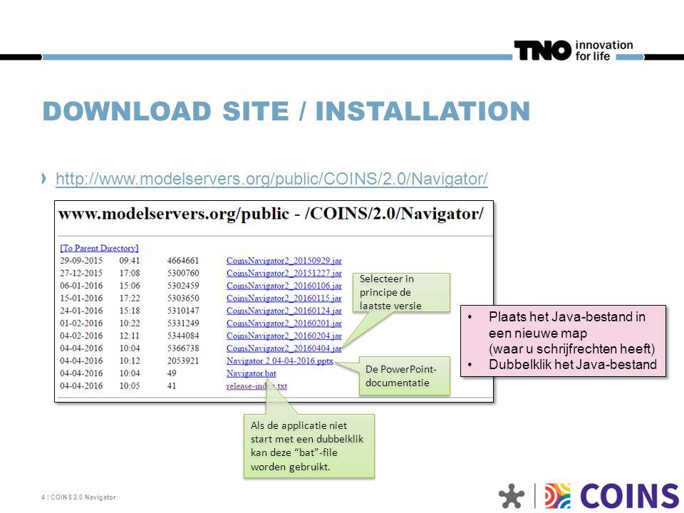 DOWNLOAD SITE / INSTALLATION http://www.modelservers.org/public/COINS/2.0/Navigator/ 4 | COINS 2.0 Navigator Selecteer in principe de laatste versie A