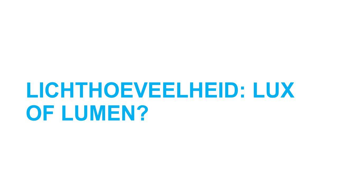 LICHTHOEVEELHEID: LUX OF LUMEN?