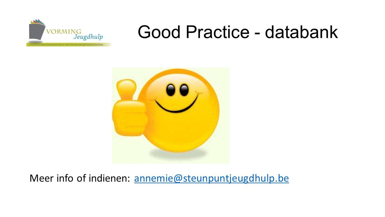 Good Practice - databank Meer info of indienen: annemie@steunpuntjeugdhulp.beannemie@steunpuntjeugdhulp.be