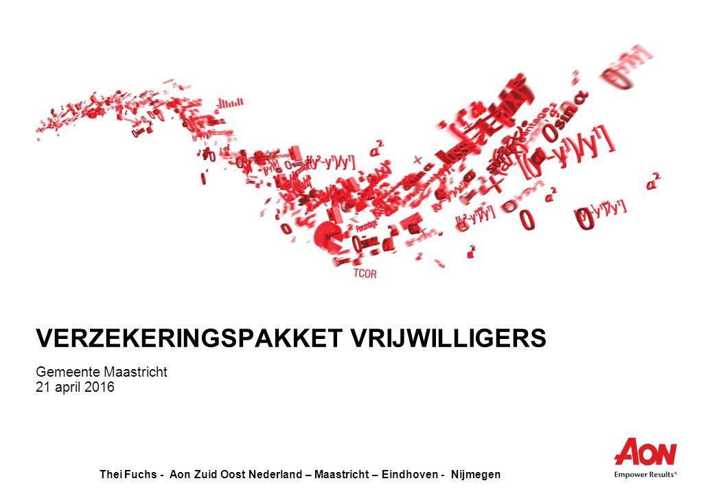 Thei Fuchs - Aon Zuid Oost Nederland – Maastricht – Eindhoven - Nijmegen VERZEKERINGSPAKKET VRIJWILLIGERS Gemeente Maastricht 21 april 2016