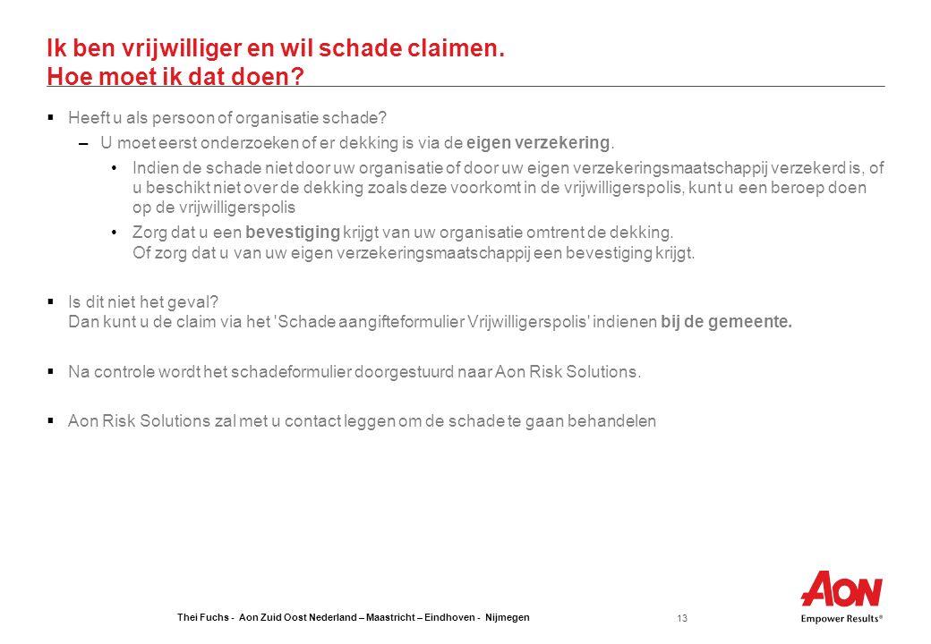 Thei Fuchs - Aon Zuid Oost Nederland – Maastricht – Eindhoven - Nijmegen 13 Ik ben vrijwilliger en wil schade claimen. Hoe moet ik dat doen?  Heeft u