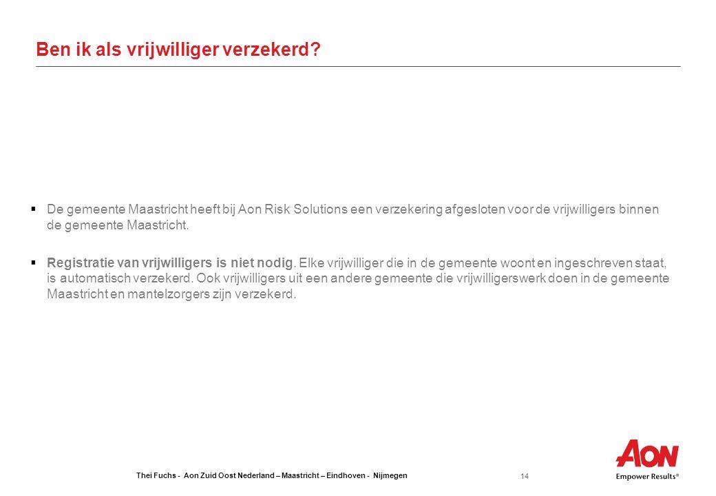 Thei Fuchs - Aon Zuid Oost Nederland – Maastricht – Eindhoven - Nijmegen 14 Ben ik als vrijwilliger verzekerd?  De gemeente Maastricht heeft bij Aon