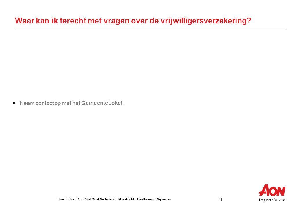 Thei Fuchs - Aon Zuid Oost Nederland – Maastricht – Eindhoven - Nijmegen 15 Waar kan ik terecht met vragen over de vrijwilligersverzekering?  Neem co