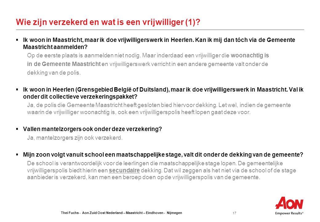 Thei Fuchs - Aon Zuid Oost Nederland – Maastricht – Eindhoven - Nijmegen 17 Wie zijn verzekerd en wat is een vrijwilliger (1)?  Ik woon in Maastricht