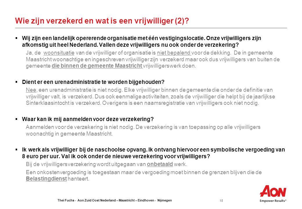 Thei Fuchs - Aon Zuid Oost Nederland – Maastricht – Eindhoven - Nijmegen 18 Wie zijn verzekerd en wat is een vrijwilliger (2)?  Wij zijn een landelij