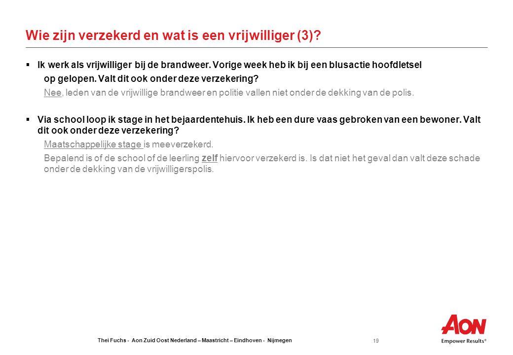 Thei Fuchs - Aon Zuid Oost Nederland – Maastricht – Eindhoven - Nijmegen 19 Wie zijn verzekerd en wat is een vrijwilliger (3)?  Ik werk als vrijwilli