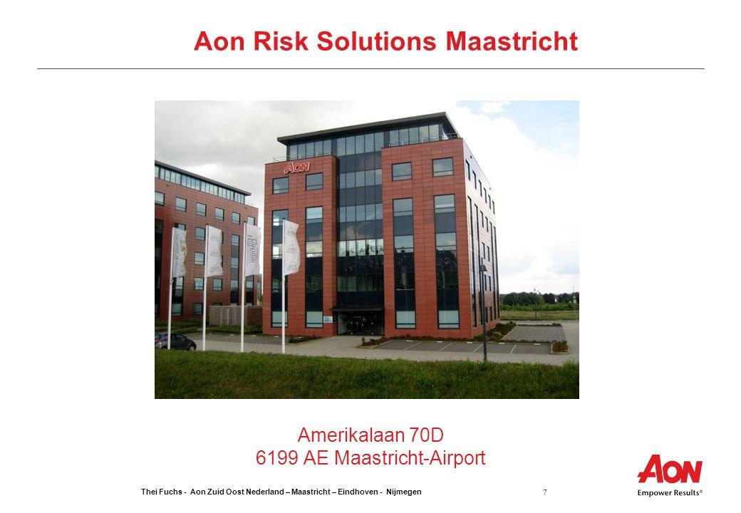 Thei Fuchs - Aon Zuid Oost Nederland – Maastricht – Eindhoven - Nijmegen 7 Amerikalaan 70D 6199 AE Maastricht-Airport Aon Risk Solutions Maastricht