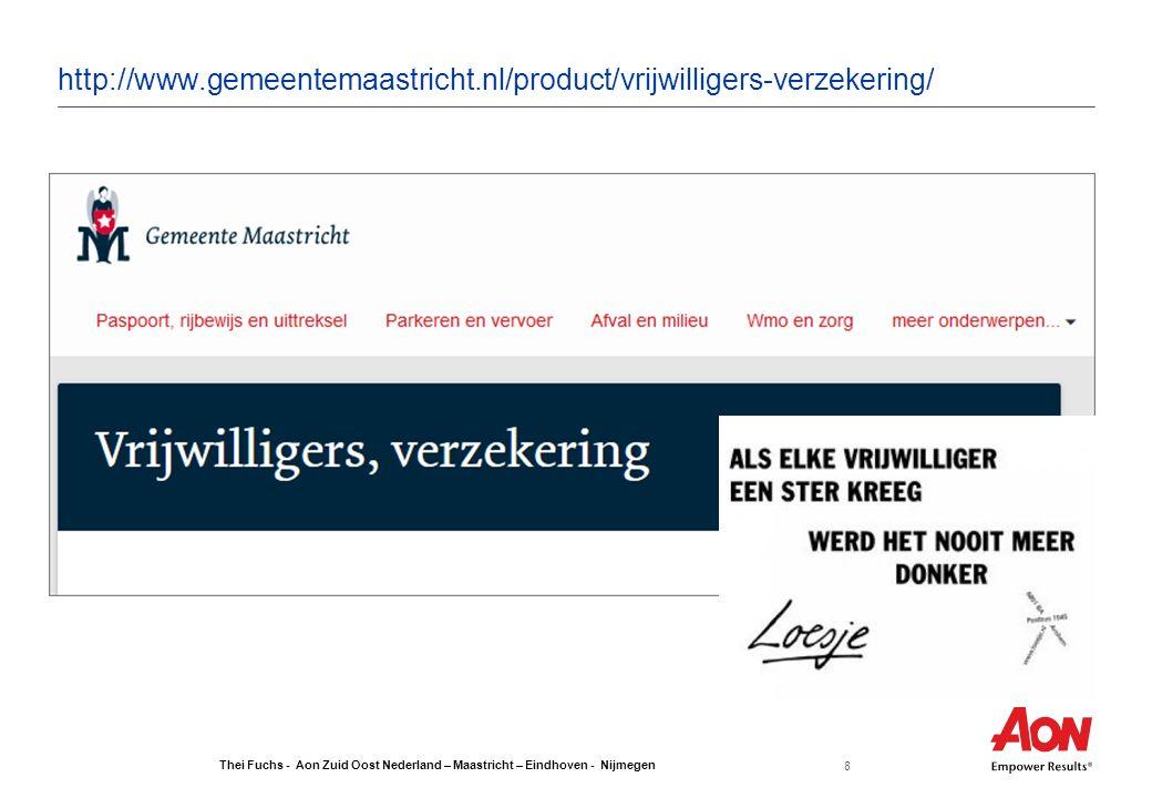 Thei Fuchs - Aon Zuid Oost Nederland – Maastricht – Eindhoven - Nijmegen 8 Draft http://www.gemeentemaastricht.nl/product/vrijwilligers-verzekering/
