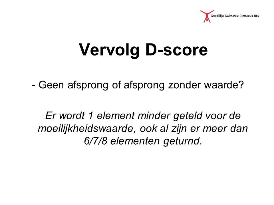 Vervolg D-score - Geen afsprong of afsprong zonder waarde? Er wordt 1 element minder geteld voor de moeilijkheidswaarde, ook al zijn er meer dan 6/7/8