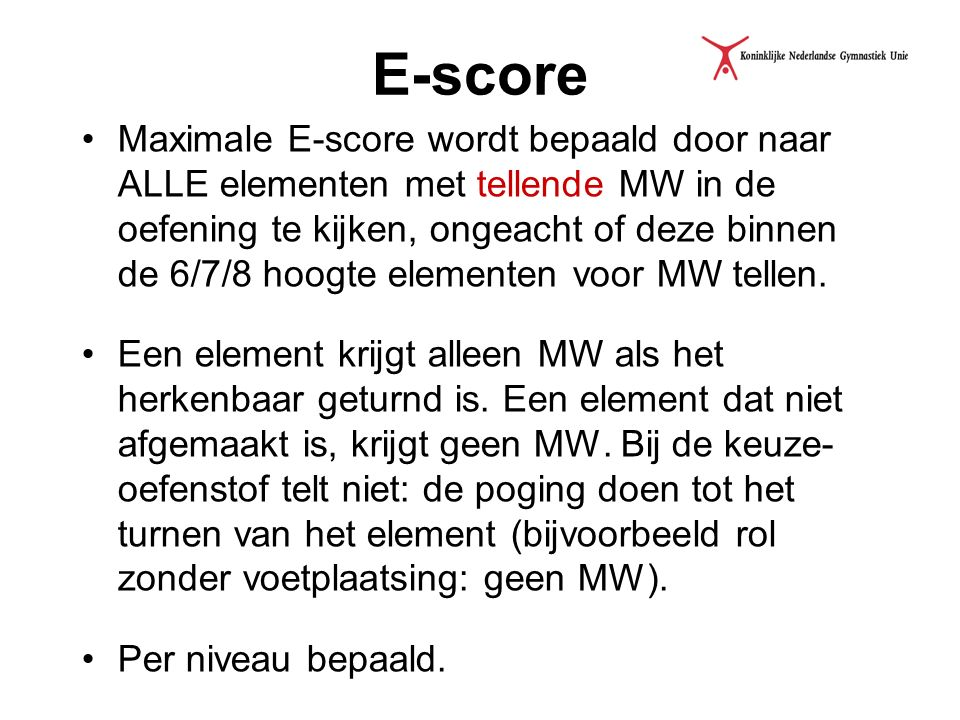 E-score Maximale E-score wordt bepaald door naar ALLE elementen met tellende MW in de oefening te kijken, ongeacht of deze binnen de 6/7/8 hoogte elem