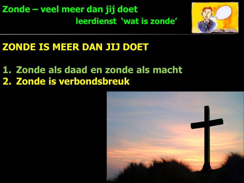 Zonde – veel meer dan jij doet leerdienst 'wat is zonde' 13 ZONDE IS MEER DAN JIJ DOET 1.Zonde als daad en zonde als macht 2.Zonde is verbondsbreuk