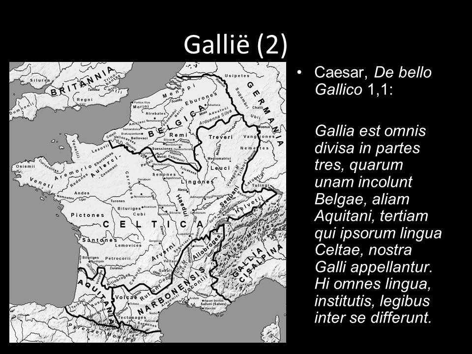 Gallië (2) Caesar, De bello Gallico 1,1: Gallia est omnis divisa in partes tres, quarum unam incolunt Belgae, aliam Aquitani, tertiam qui ipsorum lingua Celtae, nostra Galli appellantur.