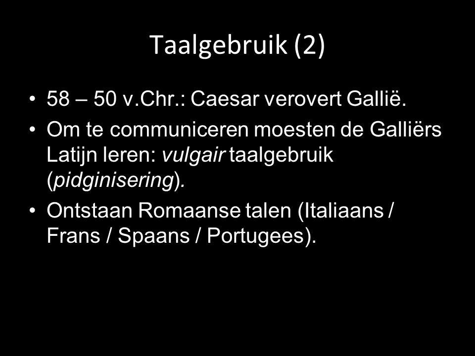 Taalgebruik (2) 58 – 50 v.Chr.: Caesar verovert Gallië.
