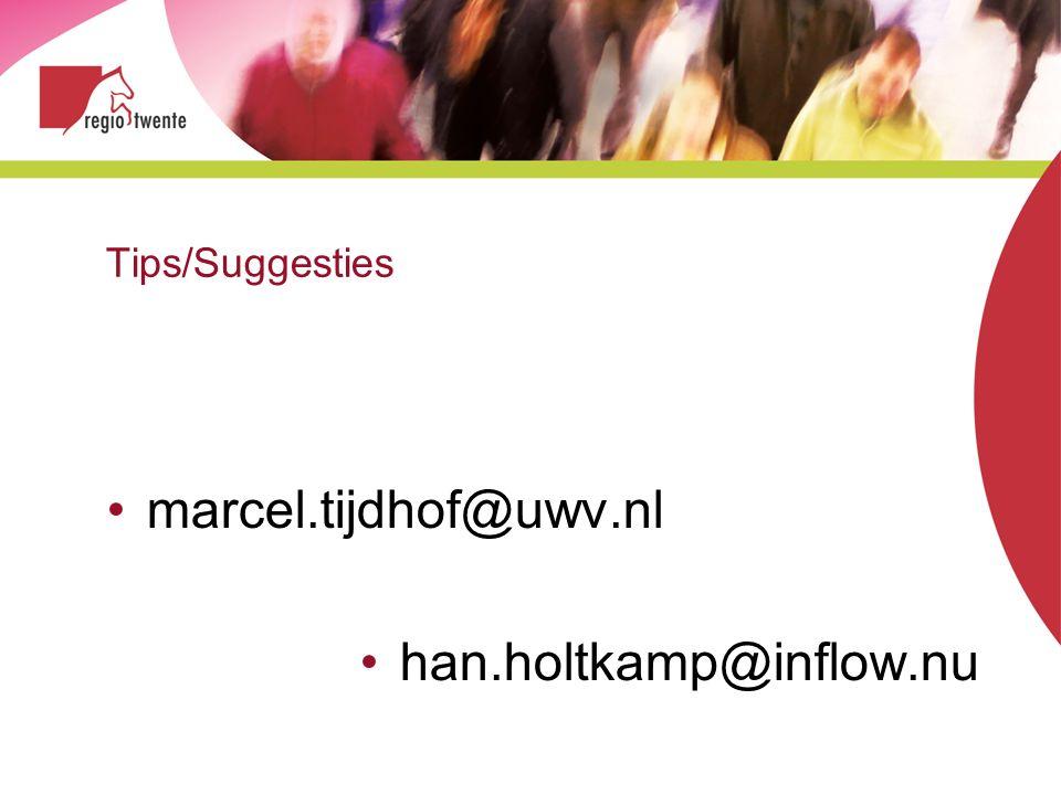 Tips/Suggesties marcel.tijdhof@uwv.nl han.holtkamp@inflow.nu