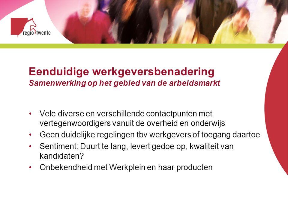 Eenduidige werkgeversbenadering Samenwerking op het gebied van de arbeidsmarkt Vele diverse en verschillende contactpunten met vertegenwoordigers vanu