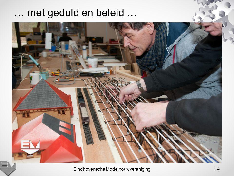 Eindhovensche Modelbouwvereniging14 … met geduld en beleid …