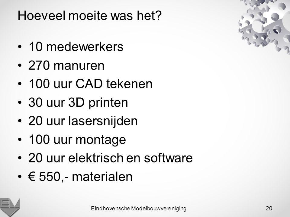 Eindhovensche Modelbouwvereniging20 Hoeveel moeite was het? 10 medewerkers 270 manuren 100 uur CAD tekenen 30 uur 3D printen 20 uur lasersnijden 100 u