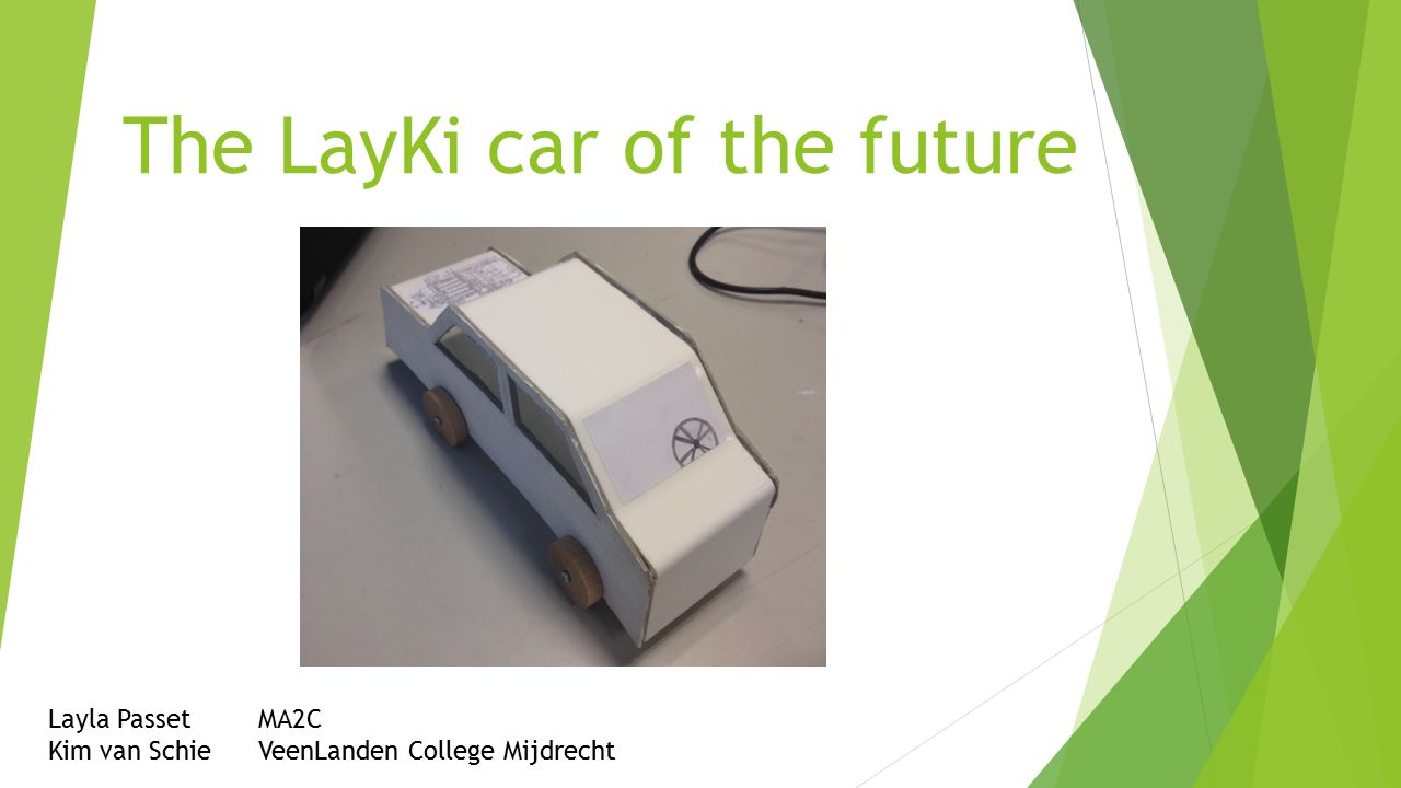 The LayKi car of the future Layla PassetMA2C Kim van SchieVeenLanden College Mijdrecht