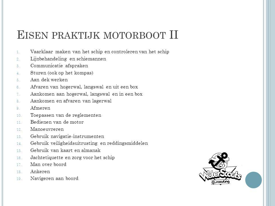 E ISEN PRAKTIJK MOTORBOOT II 1. Vaarklaar maken van het schip en controleren van het schip 2.