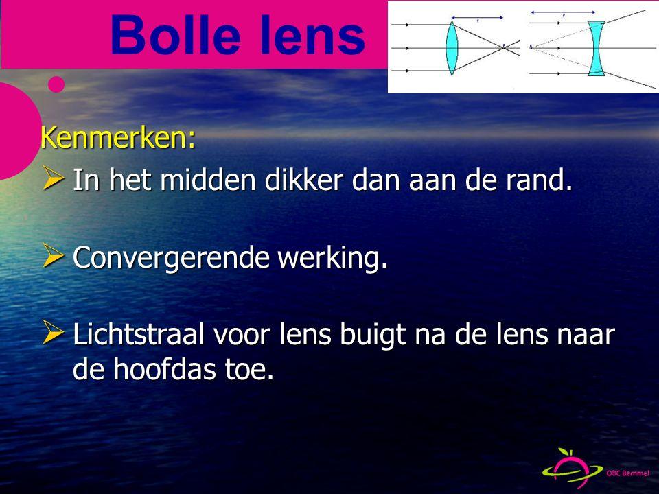 Bolle lens Kenmerken:  In het midden dikker dan aan de rand.