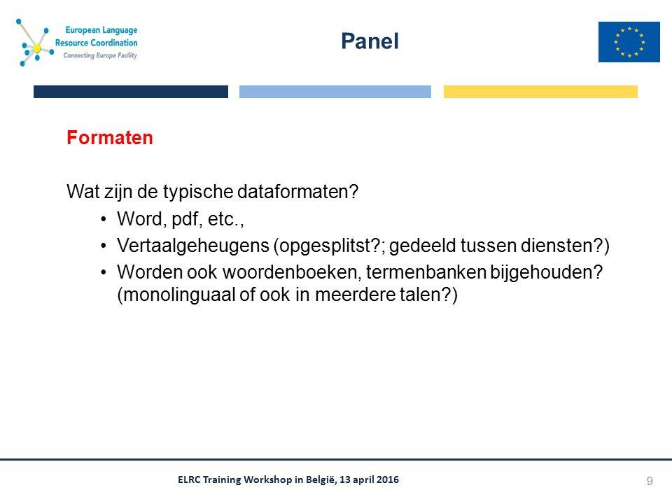 ELRC Training Workshop in België, 13 april 2016 Formaten Wat zijn de typische dataformaten? Word, pdf, etc., Vertaalgeheugens (opgesplitst?; gedeeld t