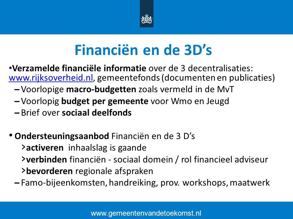 Financiën en de 3D's Verzamelde financiële informatie over de 3 decentralisaties: www.rijksoverheid.nl, gemeentefonds (documenten en publicaties) www.