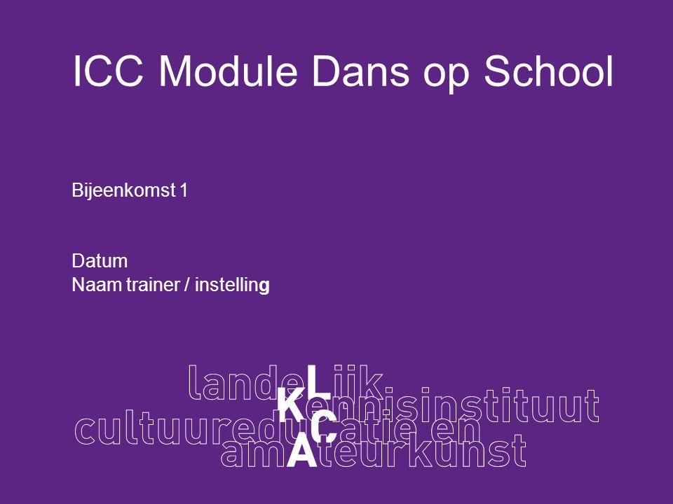 ICC Module Dans op School Bijeenkomst 1 Datum Naam trainer / instelling