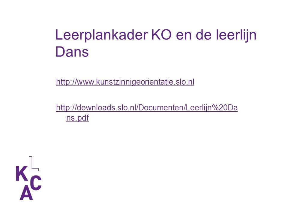 http://www.kunstzinnigeorientatie.slo.nl http://downloads.slo.nl/Documenten/Leerlijn%20Da ns.pdf Leerplankader KO en de leerlijn Dans