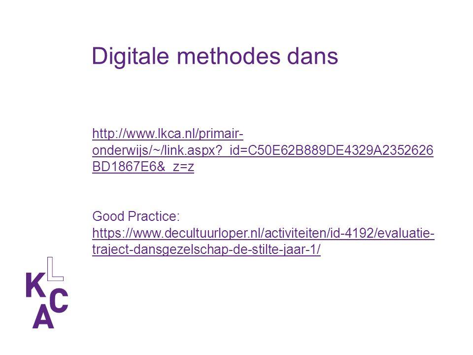 Digitale methodes dans http://www.lkca.nl/primair- onderwijs/~/link.aspx _id=C50E62B889DE4329A2352626 BD1867E6&_z=z Good Practice: https://www.decultuurloper.nl/activiteiten/id-4192/evaluatie- traject-dansgezelschap-de-stilte-jaar-1/