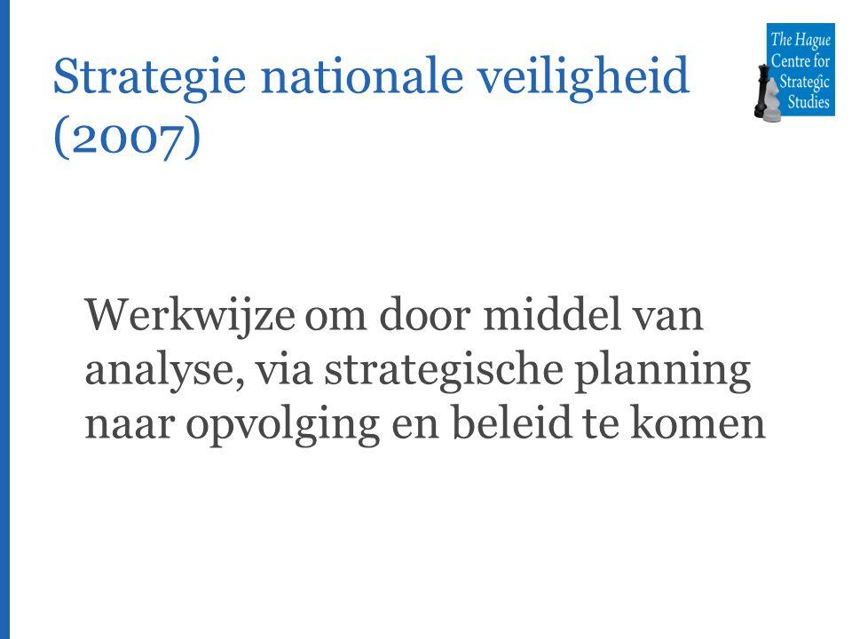 Strategie nationale veiligheid (2007) Werkwijze om door middel van analyse, via strategische planning naar opvolging en beleid te komen