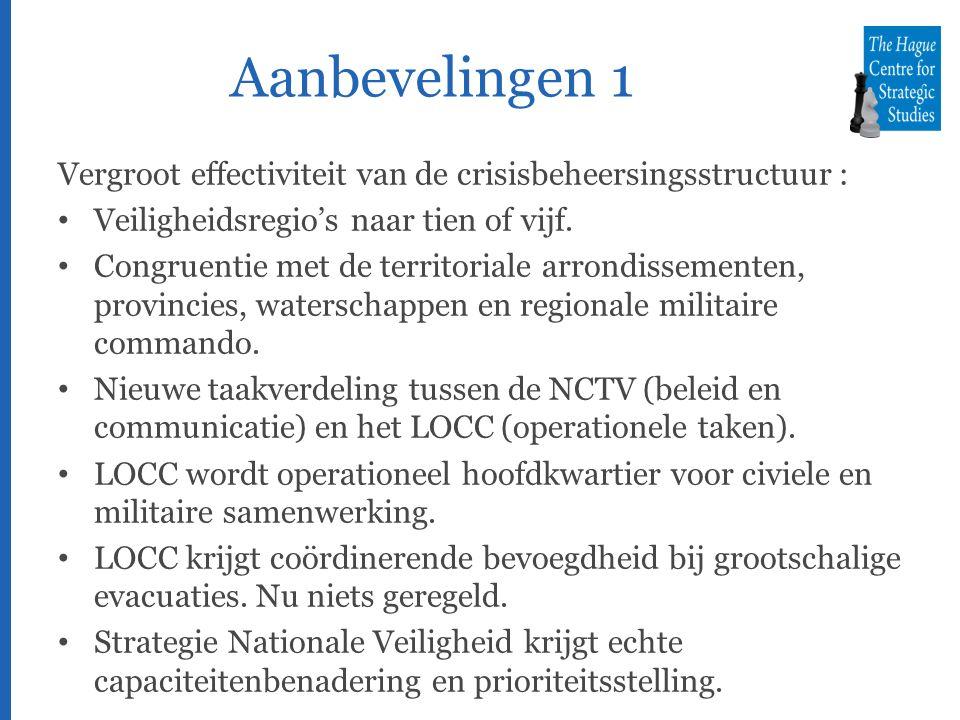 Aanbevelingen 1 Vergroot effectiviteit van de crisisbeheersingsstructuur : Veiligheidsregio's naar tien of vijf.