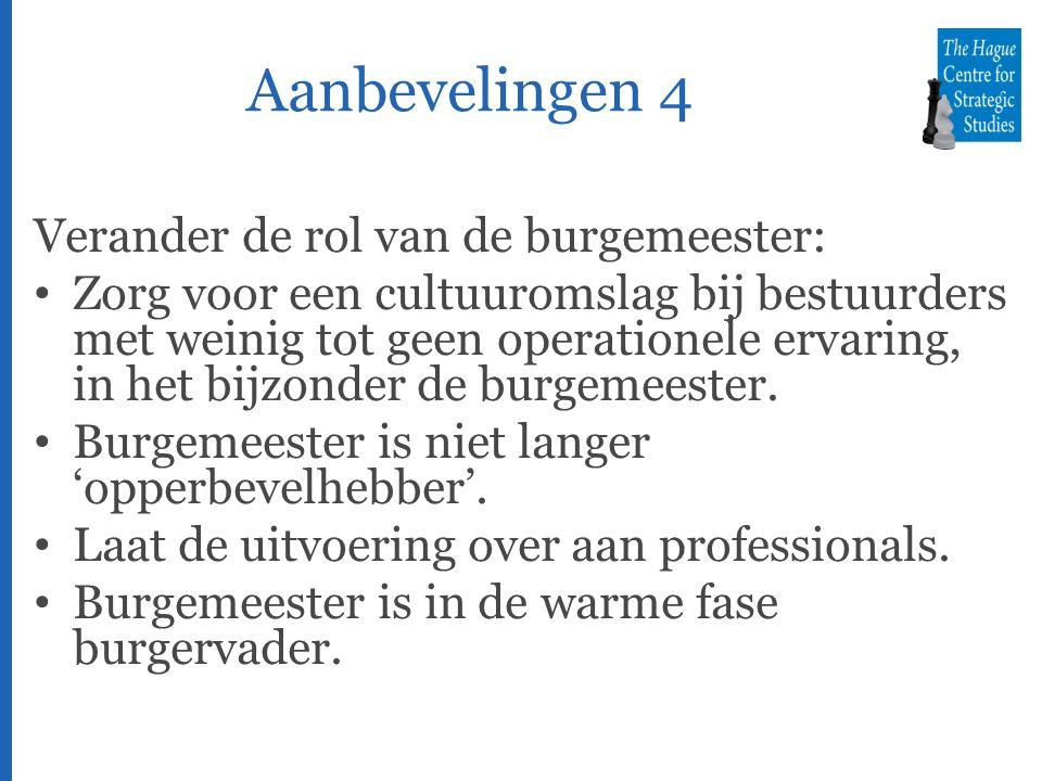 Aanbevelingen 4 Verander de rol van de burgemeester: Zorg voor een cultuuromslag bij bestuurders met weinig tot geen operationele ervaring, in het bijzonder de burgemeester.