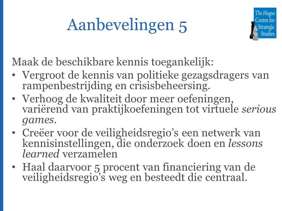 Aanbevelingen 5 Maak de beschikbare kennis toegankelijk: Vergroot de kennis van politieke gezagsdragers van rampenbestrijding en crisisbeheersing.