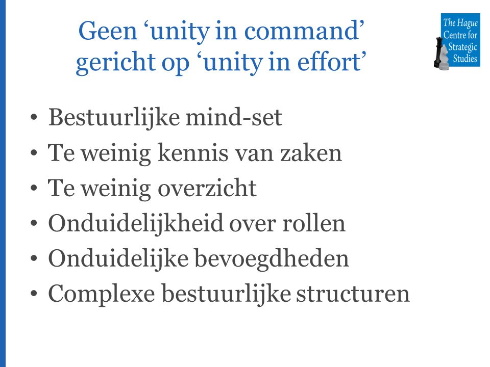 Geen 'unity in command' gericht op 'unity in effort' Bestuurlijke mind-set Te weinig kennis van zaken Te weinig overzicht Onduidelijkheid over rollen Onduidelijke bevoegdheden Complexe bestuurlijke structuren