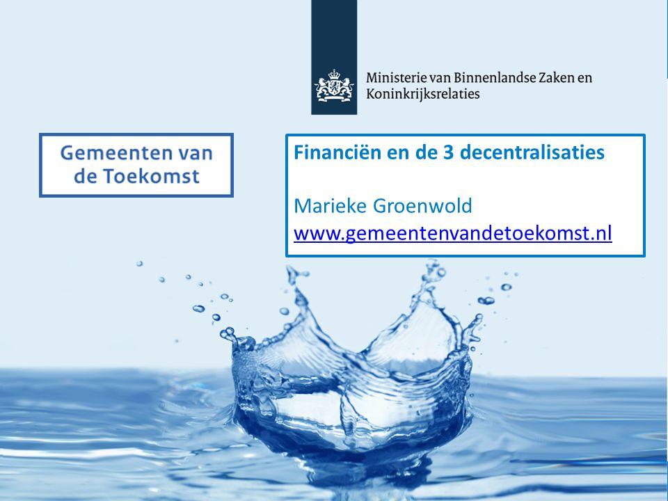 Financiën en de 3 decentralisaties Marieke Groenwold www.gemeentenvandetoekomst.nl www.gemeentenvandetoekomst.nl