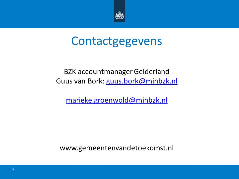 Contactgegevens BZK accountmanager Gelderland Guus van Bork: guus.bork@minbzk.nl marieke.groenwold@minbzk.nl www.gemeentenvandetoekomst.nlguus.bork@mi