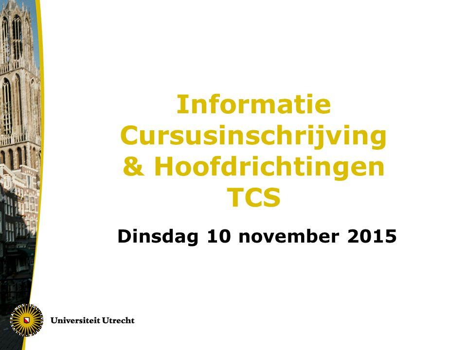 Informatie Cursusinschrijving & Hoofdrichtingen TCS Dinsdag 10 november 2015