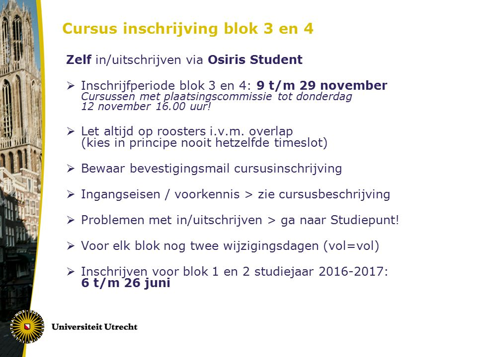 Cursus inschrijving blok 3 en 4 Zelf in/uitschrijven via Osiris Student  Inschrijfperiode blok 3 en 4: 9 t/m 29 november Cursussen met plaatsingscommissie tot donderdag 12 november 16.00 uur.