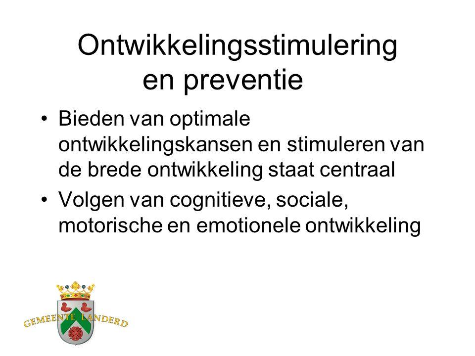 Ontwikkelingsstimulering en preventie Bieden van optimale ontwikkelingskansen en stimuleren van de brede ontwikkeling staat centraal Volgen van cognitieve, sociale, motorische en emotionele ontwikkeling