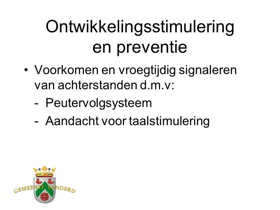 Ontwikkelingsstimulering en preventie Voorkomen en vroegtijdig signaleren van achterstanden d.m.v: - Peutervolgsysteem - Aandacht voor taalstimulering