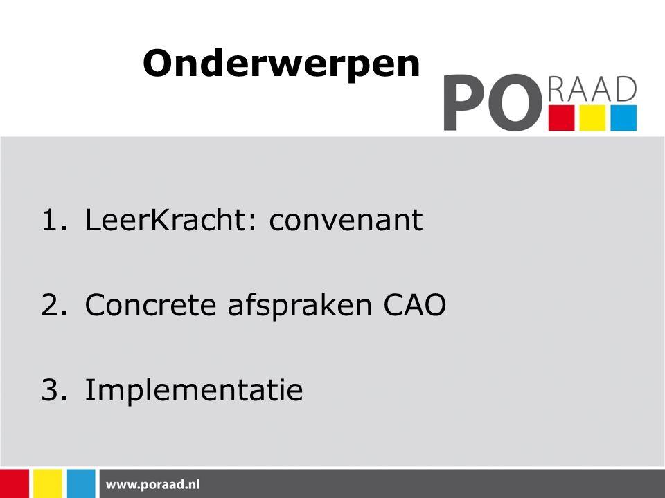 Onderwerpen 1.LeerKracht: convenant 2.Concrete afspraken CAO 3.Implementatie