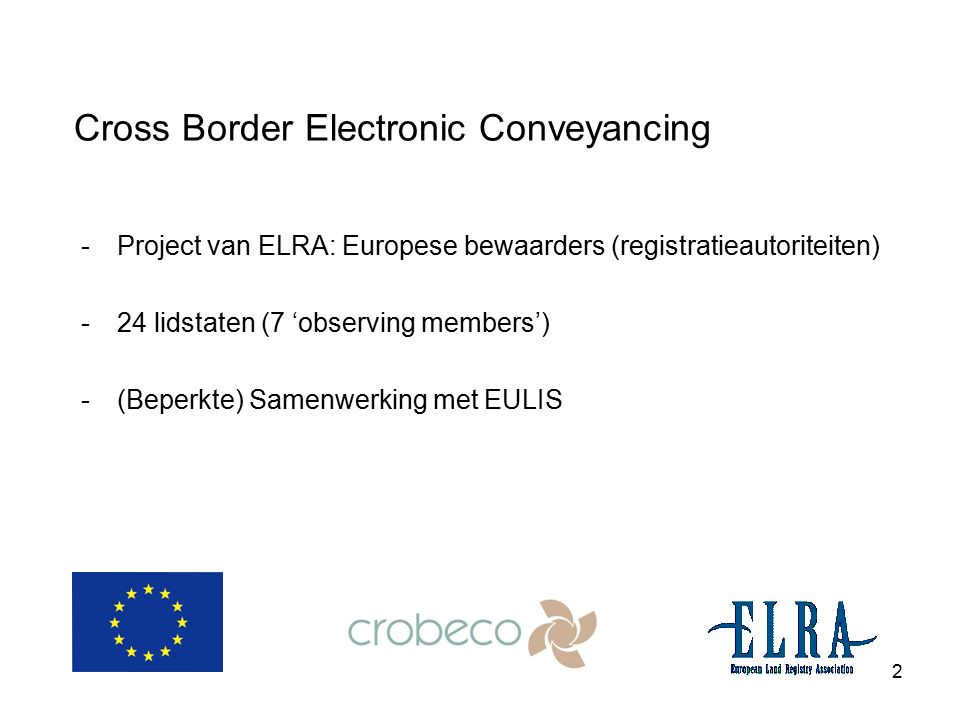 2 Cross Border Electronic Conveyancing -Project van ELRA: Europese bewaarders (registratieautoriteiten) -24 lidstaten (7 'observing members') -(Beperkte) Samenwerking met EULIS