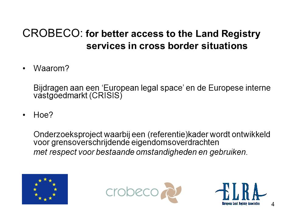 4 CROBECO: for better access to the Land Registry services in cross border situations Waarom.