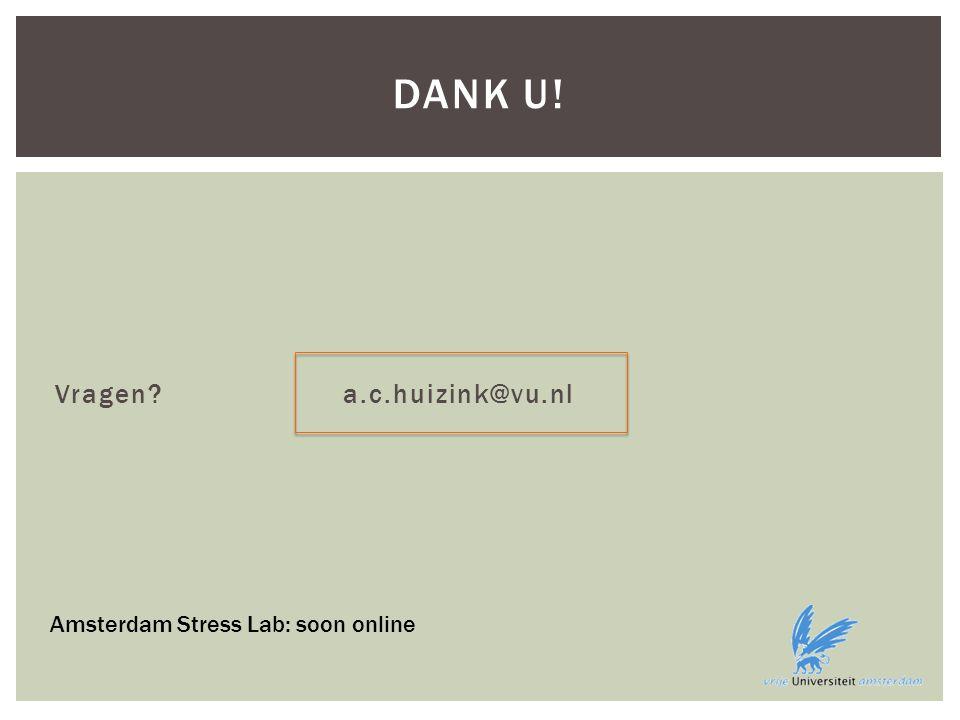 Vragen a.c.huizink@vu.nl DANK U! Amsterdam Stress Lab: soon online