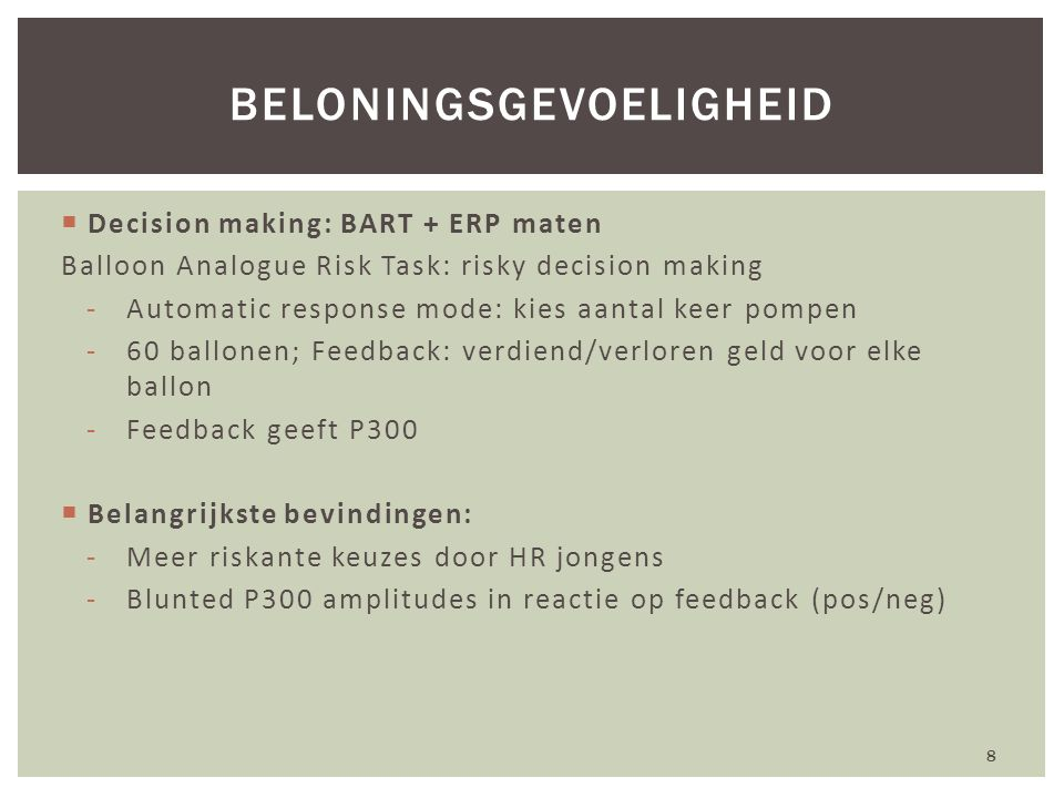  Decision making: BART + ERP maten Balloon Analogue Risk Task: risky decision making -Automatic response mode: kies aantal keer pompen -60 ballonen;